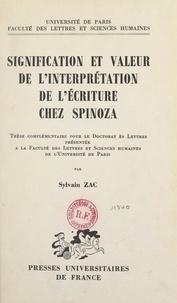 Sylvain Zac et  Faculté des Lettres et Science - Signification et valeur de l'interprétation de l'écriture chez Spinoza - Thèse complémentaire pour le Doctorat ès lettres.