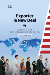 Sylvain Zini - Exporter le New Deal - Les normes du travail dans la politique commerciale des Etats-Unis.