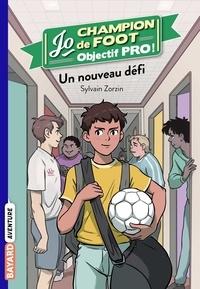 Sylvain Zorzin - Jo, champion de foot - Objectif pro ! Tome 1 : Un nouveau défi.