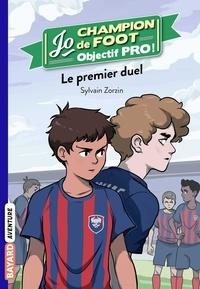 Sylvain Zorzin - Jo, champion de foot - Objectif pro ! Tome 2 : Le premier duel.