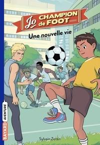 Sylvain Zorzin - Jo, champion de foot, Tome 01 - Une nouvelle vie.