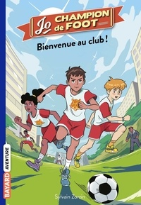 Sylvain Zorzin - Jo, champion de foot, Tome 02 - Bienvenue au Club !.