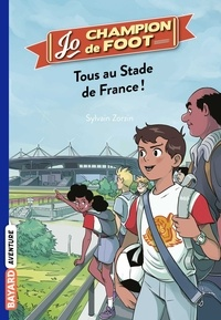 Sylvain Zorzin - Jo, champion de foot, Tome 03 - Tous au stade de France !.