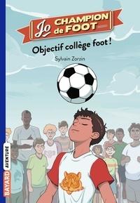 Sylvain Zorzin - Jo, champion de foot, Tome 06 - Objectif collège foot !.
