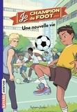 Sylvain Zorzin et Timothé Le Boucher - Jo, champion de foot Tome 1 : Une nouvelle vie.