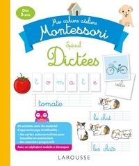 Sylvaine Auriol - Mes cahiers ateliers Montessori spécial dictées.