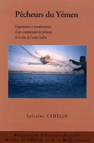 Sylvaine Camelin - Pêcheurs du Yémen - Organiation et transformation d'une communauté de pêcheurs de la côte de l'océan Indien.