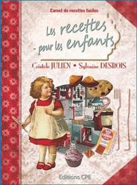 Sylvaine Desbois et Cristèle Julien - Les recettes pour les enfants.
