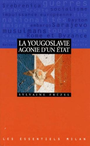Sylvaine Frézel - La Yougoslavie - Agonie d'un État.