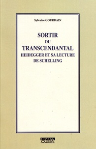 Sortir du transcendantal- Heidegger et sa lecture de Schelling - Sylvaine Gourdain |