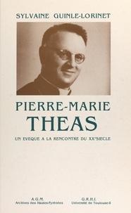 Sylvaine Guinle-Lorinet et  Association Guillaume Mauran - Pierre-Marie Théas - Un évêque à la rencontre du XXe siècle.