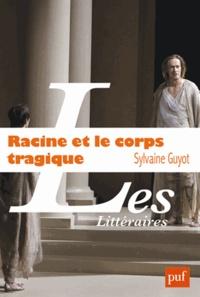 Sylvaine Guyot - Racine et le corps tragique.