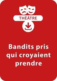 Sylvaine Hinglais - THEATRALE  : Bandit pris qui croyaient prendre (9-10 ans) - Une pièce de théâtre à télécharger.