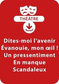 Sylvaine Hinglais - THEATRALE  : Dites-moi l'avenir ; Évanouie, mon œil ! ; Un pressentiment ; En manque ; Scandaleux - 5 saynètes à télécharger.
