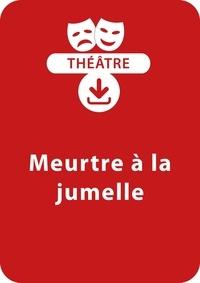 Sylvaine Hinglais - THEATRALE  : Meurtre à la jumelle (8-9 ans) - Une pièce de théâtre à télécharger.