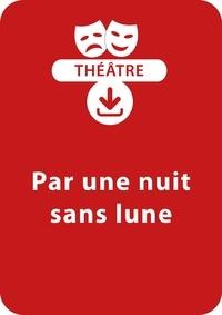 Sylvaine Hinglais - THEATRALE  : Par une nuit sans lune (8-9 ans) - Une pièce de théâtre à télécharger.