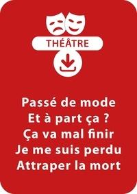 Sylvaine Hinglais - THEATRALE  : Passé de mode ; Et à part ça ? ; Ça va mal finir ; Je me suis perdu ; Attraper la mort - 5 saynètes à télécharger.