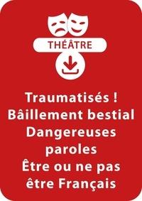Sylvaine Hinglais - THEATRALE  : Traumatisés ; Bâillement bestial ; Dangereuses paroles ; Être ou ne pas être français - Un lot de 4 saynètes à télécharger.