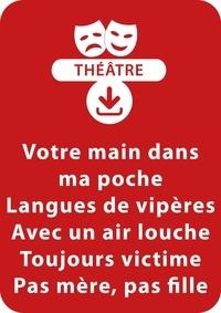 Sylvaine Hinglais - THEATRALE  : Votre main dans ma poche ; Langues de vipères ; Avec un air louche ; Toujours victime ; Pas mère, pas fille - 5 saynètes à télécharger.