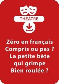 Sylvaine Hinglais - THEATRALE  : Zéro en français ; Compris ou pas ? ; La petite bête qui grimpe ; Bien roulée ? - Un lot de 4 saynètes à télécharger.