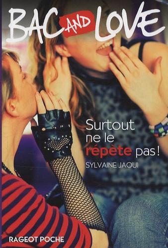 Sylvaine Jaoui - Bac and Love Tome 7 : Surtout ne le répète pas !.