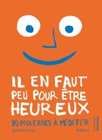 Sylvaine Jaoui et  Robbert - Il en faut peu pour être heureux - 80 proverbes à méditer.