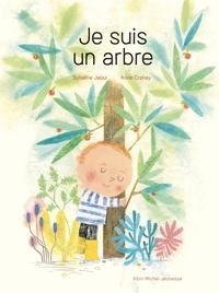 Sylvaine Jaoui et Anne Crahay - Je suis un arbre.