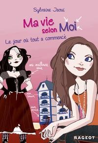 Sylvaine Jaoui - Ma vie selon moi T1 : Le jour où tout a commencé.