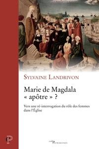 """Sylvaine Landrivon - Marie de Magdala """"apôtre"""" ? - Vers une ré-interrogation du rôle des femmes dans l'Eglise."""