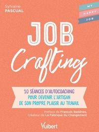 Sylvaine Pascual - Job Crafting - 10 séances d'autocoaching pour devenir l'artisan de son propre plaisir au travail.