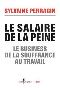 Sylvaine Perragin - Le salaire de la peine - Le business de la souffrance au travail.