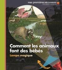 Sylvaine Peyrols et Claude Delafosse - Comment les animaux font des bébés - Lampe magique.