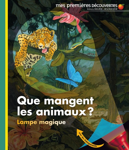 Sylvaine Peyrols et Claude Delafosse - Que mangent les animaux? - Avec une lampe magique.