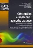 Sylvaine Poillot-Peruzzetto et Jean-Jacques Barbieri - Construction européenne : approche pratique - Application du droit européen, droit international privé, modes alternatifs de règlement des conflits.