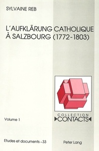 Sylvaine Reb-gombeaud - L'Aufklärung catholique à Salzbourg - L'oeuvre réformatrice (1772-1803) de Hieronymus von Colloredo.