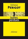 Sylvana Périgot - 3 balles perdues.