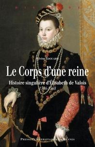 Téléchargement gratuit de livres Google Le Corps d'une reine  - Histoire singulière d'Elisabeth de Valois 1546-1568 in French RTF CHM par Sylvène Edouard 9782753566422