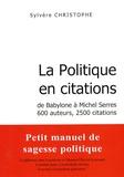 Sylvère Christophe - La politique en citations - De Babylone à Michel Serres, 600 auteurs, 2500 citations.