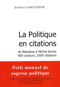Sylvère Christophe - La politique en citations - De Babylone à Michel Serres, 600 auteurs, 2500 citations.