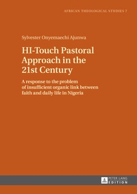 Sylvester Ajunwa - HI-Touch Pastoral Approach in the 21st Century - A response to the problem of insufficient organic link between faith and daily life in Nigeria.