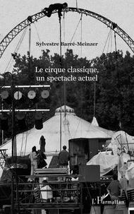 Sylvestre Barré-Meinzer - Le cirque classique, un spectacle actuel.