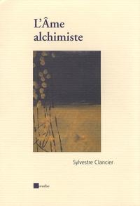 Sylvestre Clancier - L'Ame alchimiste.