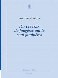 Sylvestre Clancier - Par Ces Voix De Fougeres Qui Te Sont Familieres.