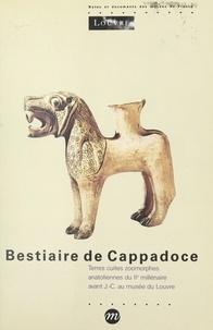 Sylvestre Dupré et  Collectif - Bestiaire de Cappadoce : terres cuites zoomorphes anatoliennes du IIe millénaire av. J.-C. au Musée du Louvre.