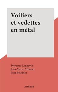 Sylvestre Langevin et Jean-Marie Arthaud - Voiliers et vedettes en métal.