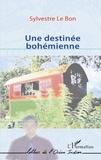 Sylvestre Le Bon - Une destinée bohémienne.