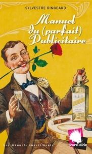 Sylvestre Ringeard - Manuel du (parfait) Publicitaire.