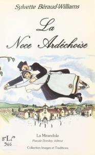 Sylvette Béraud-Williams et Didier Beauvalet - La noce ardéchoise - Les traditions de mariage en Ardèche et leur évolution.
