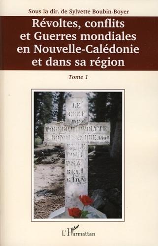 Sylvette Boubin-Boyer - Révoltes, conflits et guerres mondiales en Nouvelle-Calédonie et dans sa région - Tome 1.