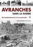 Sylvette Gauchet - Avranches dans la guerre - Des bombardements à la reconstruction.